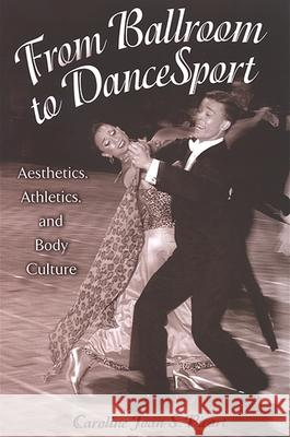 From Ballroom to Dancesport: Aesthetics, Athletics, and Body Culture Caroline Joan Picart Michael A. Messner Dudley D. Cahn 9780791466308