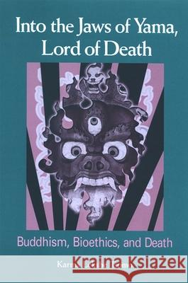 Into the Jaws of Yama, Lord of Death: Buddhism, Bioethics, and Death Karma Lekshe Tsomo 9780791468326