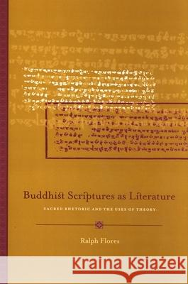 Buddhist Scriptures as Literature: Sacred Rhetoric and the Uses of Theory Ralph Flores 9780791473405