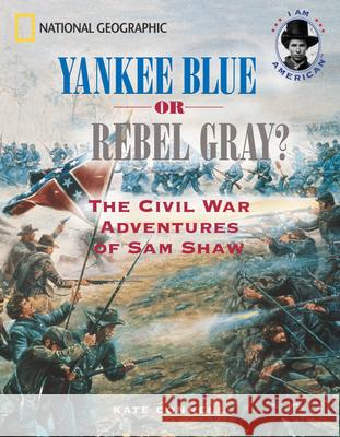 Yankee Blue or Rebel Gray?: The Civil War Adventures of Sam Shaw Kate Connell 9780792251798