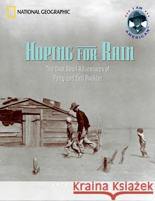 Hoping for Rain: The Dust Bowl Adventures of Patty and Earl Buckler Kate Connell 9780792269038