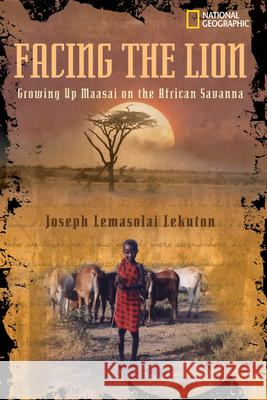 Facing the Lion: Growing Up Maasai on the African Savanna Joseph Lemasolai Lekuton Herman Viola 9780792272977