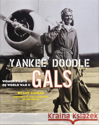 Yankee Doodle Gals: Women Pilots of World War II Amy Nathan Eileen Collins 9780792282167