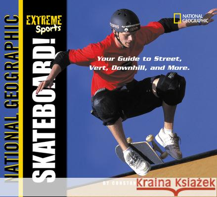 Extreme Sports: Skateboarding: Your Guide to Street, Vert, Downhill, and More Constance Loizos 9780792282297