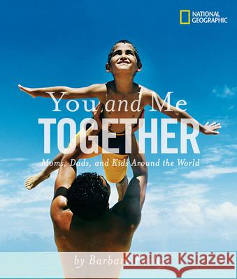 You and Me Together: Moms, Dads, and Kids Around the World Barbara Kerley 9780792282983