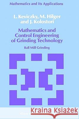 Mathematics and Control Engineering of Grinding Technology: Ball Mill Grinding L. Keviczky M. Hilger J. Kolostori 9780792300519