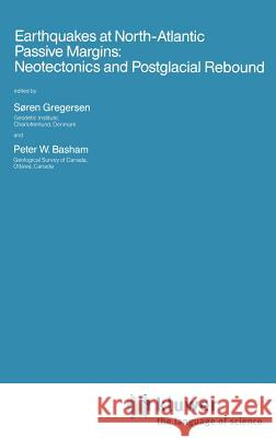 Earthquakes at North-Atlantic Passive Margins: Neotectonics and Postglacial Rebound Sren Gregersen Soren Gregersen Peter W. Basham 9780792301509