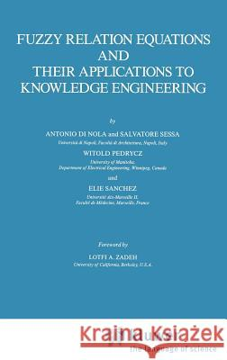 Fuzzy Relation Equations and Their Applications to Knowledge Engineering Antonio D Witold Pedrycz Salvatore Sessa 9780792303077