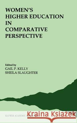 Women S Higher Education in Comparative Perspective Gail P. Kelly Sheila Slaughter G. P. Kelly 9780792308003