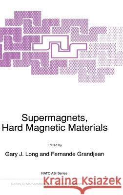 Supermagnets, Hard Magnetic Materials G. J. Long F. Grandjean Gary J. Long 9780792310921 Kluwer Academic Publishers