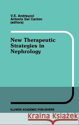New Therapeutic Strategies in Nephrology: Proceedings of the 3rd International Meeting on Current Therapy in Nephrology Sorrento, Italy, May 27-30, 19 Vittorio Ed. Andreucci V. E. Andreucci Antonia Dal Canton 9780792311997