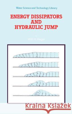 Energy Dissipators and Hydraulic Jump Willi H. Hager W. H. Hager 9780792315087