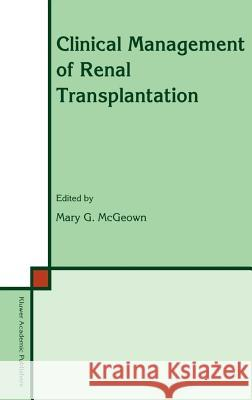 Clinical Management of Renal Transplantation Mary G. McGeown M. G. McGeown 9780792316046