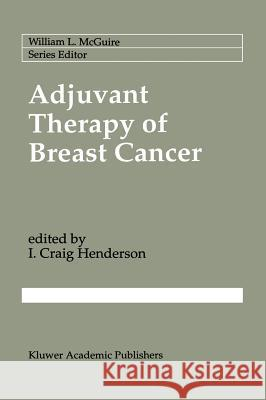 Adjuvant Therapy of Breast Cancer I. Craig Henderson I. Craig Henderson 9780792316565