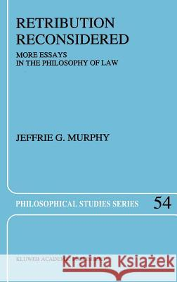 Retribution Reconsidered: More Essays in the Philosophy of Law Jeffrie G. Murphy J. G. Murphy 9780792318156 Kluwer Academic Publishers
