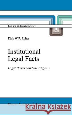 Institutional Legal Facts: Legal Powers and Their Effects Dick W. P. Ruiter D. W. Ruiter 9780792324416