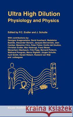 Ultra High Dilution: Physiology and Physics P. C. Endler P. C. Endler J. Schulte 9780792326762