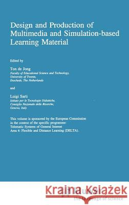 Design and Production of Multimedia and Simulation-Based Learning Material Ton d Luigi Sarti L. Sarti 9780792330202