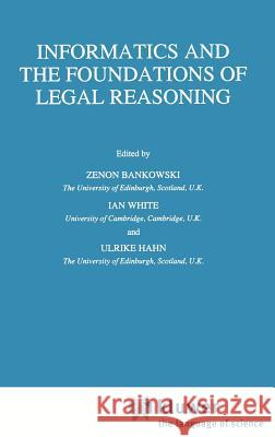 Informatics and the Foundations of Legal Reasoning Zenon Bankowski Zenon Bankowski Ulrike Hahn 9780792334552