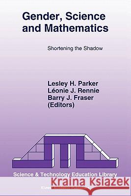 Gender, Science and Mathematics: Shortening the Shadow L. H. Parker L. Rennie B. Fraser 9780792335825