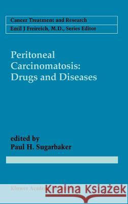 Peritoneal Carcinomatosis: Drugs and Diseases Paul Sugarbaker Paul Ed. Sugarbaker Paul H. Sugarbaker 9780792337263 Springer Netherlands