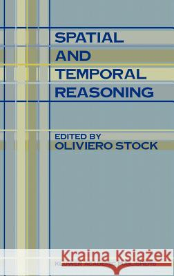 Spatial and Temporal Reasoning Loiviero Stock Oliviero Stock O. Stock 9780792346449