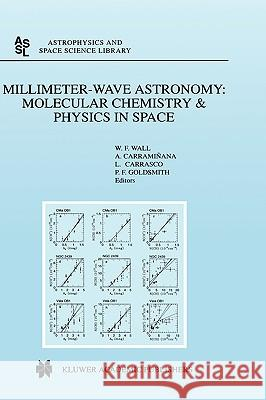 Millimeter-Wave Astronomy: Molecular Chemistry & Physics in Space : Proceedings of the 1996 INAOE Summer School of Millimeter-Wave Astronomy held at INAOE, Tonantzintla, Puebla, Mexico, 15-31 July 199 W. F. Wall A. Caramimana L. Carrasco 9780792355816