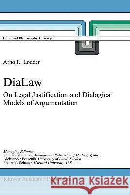 Dialaw: On Legal Justification and Dialogical Models of Argumentation Arno R. Lodder A. R. Lodder 9780792358305