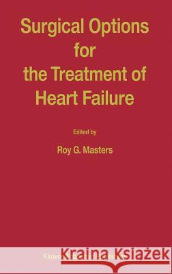 Surgical Options for the Treatment of Heart Failure Roy G. Masters R. Masters 9780792361305