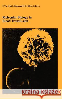 Molecular Biology in Blood Transfusion C. Th Smi Harvey G. Klein Cees Th Smi 9780792365341