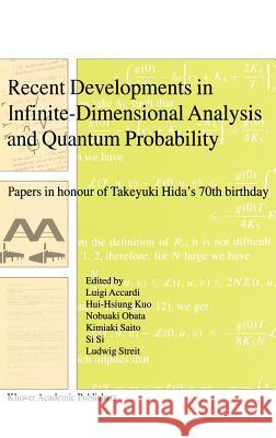 Recent Developments in Infinite-Dimensional Analysis and Quantum Probability: Papers in Honour of Takeyuki Hida's 70th Birthday Luigi Accardi Hui-Hsiung Kuo Nobuaki Obata 9780792370161