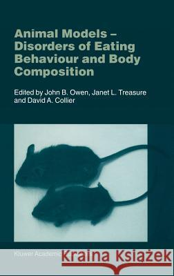 Animal Models: Disorders of Eating Behaviour and Body Composition John B. Owen Janet L. Treasure David A. Collier 9780792370956