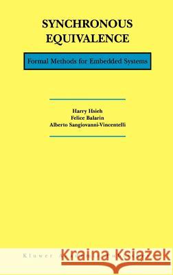 Synchronous Equivalence: Formal Methods for Embedded Systems Harry Hsieh Felice Balarin Alberto L. Sangiovanni-Vincentelli 9780792372622 Kluwer Academic Publishers