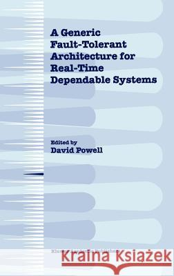 A Generic Fault-Tolerant Architecture for Real-Time Dependable Systems David Powell David Powell 9780792372950