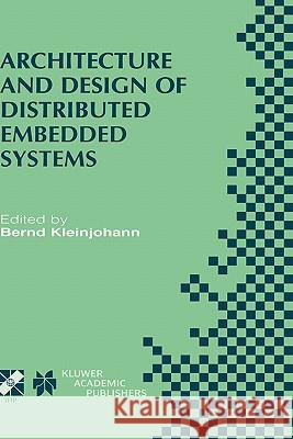 Architecture and Design of Distributed Embedded Systems: Ifip Wg10.3/Wg10.4/Wg10.5 International Workshop on Distributed and Parallel Embedded Systems Kleinjohann                              Bernd Kleinjohann 9780792373452