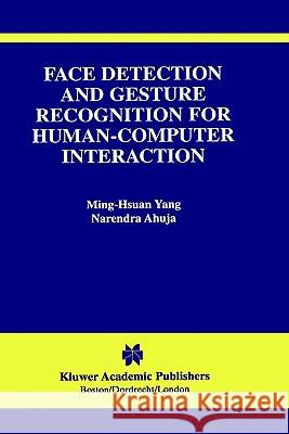 Face Detection and Gesture Recognition for Human-Computer Interaction Ming-Hsuan Yang Narendra Ahuja 9780792374091