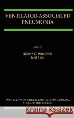 Ventilator-Associated Pneumonia Richard D. Wunderink Jordi Rello Richard D. Wunderink 9780792374442