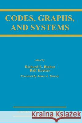 Codes, Graphs, and Systems Richard E. Blahut Ralf Koetter Richard E. Blahut 9780792376866