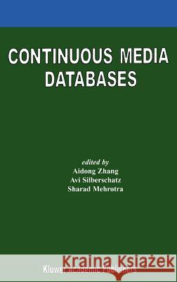 Continuous Media Databases Aidong Zhang AVI Silberschatz Sharad Mehrotra 9780792378181
