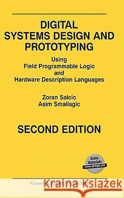 Digital Systems Design and Prototyping: Using Field Programmable Logic and Hardware Description Languages Zoran Salcic Asim Smailagic Asim Smailagic 9780792379201