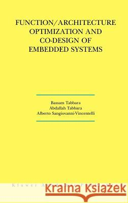 Function/Architecture Optimization and Co-Design of Embedded Systems Bassam Tabbara Abdallah Tabbara Alberto L. Sangiovanni-Vincentelli 9780792379850 Kluwer Academic Publishers