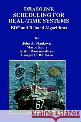 Deadline Scheduling for Real-Time Systems: Edf and Related Algorithms John A. Stankovic Marco Spuri Krithi Ramamritham 9780792382690
