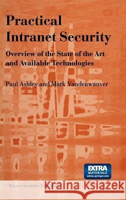 Practical Intranet Security: Overview of the State of the Art and Available Technologies Paul Ashley M. Vandenwauver Mark Vandenwauver 9780792383543