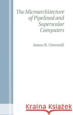 The Microarchitecture of Pipelined and Superscalar Computers Amos R. Omondi 9780792384632