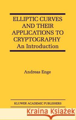 Elliptic Curves and Their Applications to Cryptography: An Introduction Andreas Enge 9780792385899