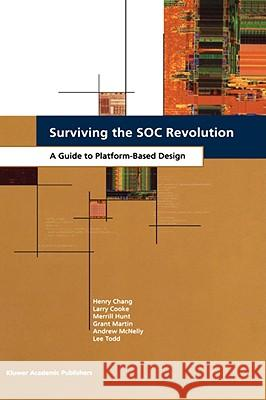 Surviving the Soc Revolution: A Guide to Platform-Based Design Henry Chang Larry Cooke Merrill Hunt 9780792386797 Kluwer Academic Publishers