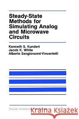 Steady-State Methods for Simulating Analog and Microwave Circuits Kenneth S. Kundert Jacob K. White Alberto L. Sangiovanni-Vincentelli 9780792390695 Springer