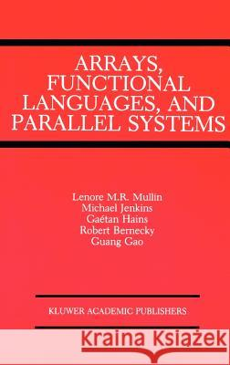 Arrays, Functional Languages and Parallel Systems Lenore M. Restifo Mullin Lenore M. Restif 9780792392132