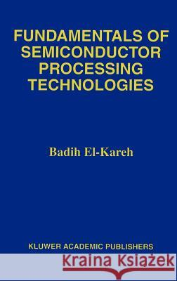 Fundamentals of Semiconductor Processing Technology Badih El-Kareh 9780792395348 Springer