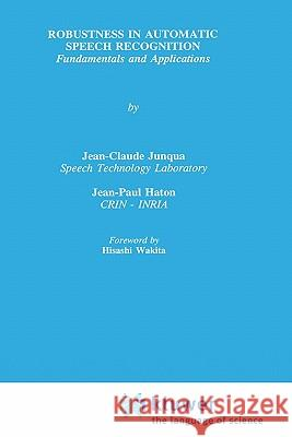 Robustness in Automatic Speech Recognition Jean-Claude Junqua Jean-Paul Haton Hisashi Wakita 9780792396468